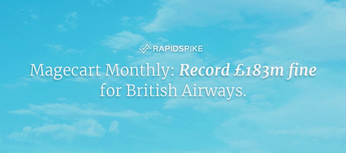 Magecart Monthly: Record £183m fine for British Airways.