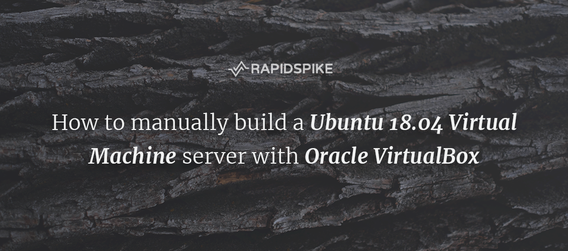 How to manually build a Ubuntu 18 04 Virtual Machine server with