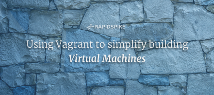 Using Vagrant to simplify building Virtual Machines
