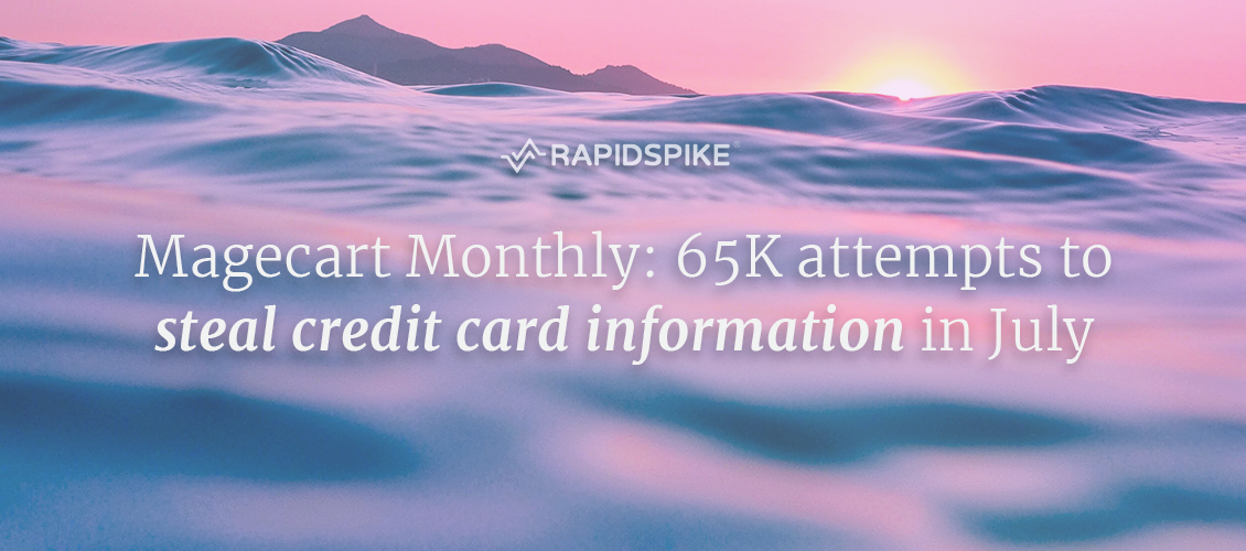 Magecart Monthly: 65K attempts to steal credit card information in July