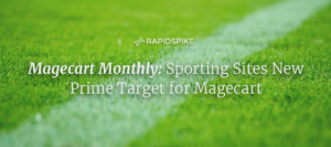 Magecart Monthly: Sporting Sites New Prime Target for Magecart