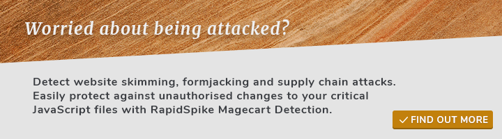 Worried about being attacks? Detect website skimming, formjacking and supply chain attacks. Easily protect against unauthorised changes to your critical JavaScript files with RapidSpike Magecart Detection.
