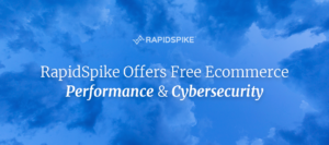 RapidSpike Offers Free Ecommerce Performance & Cybersecurity