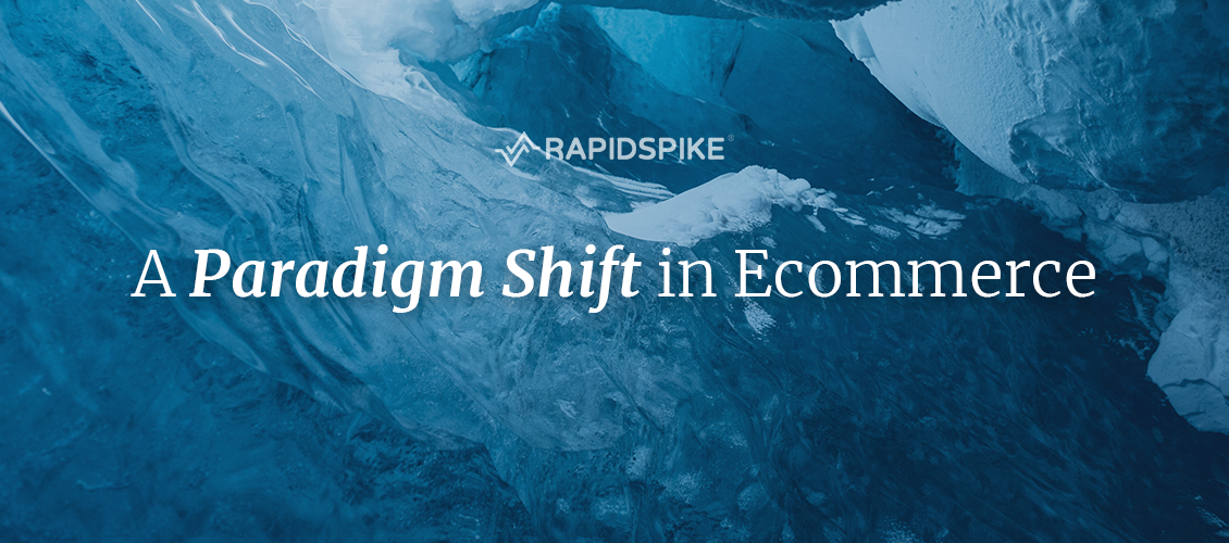 A Paradigm Shift In Ecommerce