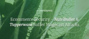 Ecommerce Security - NutriBullet & Tupperware Suffer Magecart Attacks