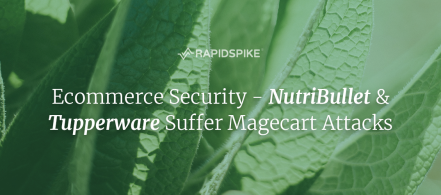 Ecommerce Security - NutriBullet & Tupperware Suffer Magecart Attacks