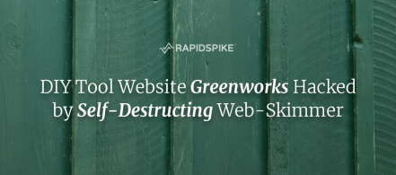 DIY Tool Website Greenworks Hacked by Self-Destructing Web-Skimmer