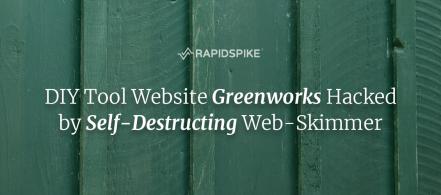 DIY Tool Website Greenworks Hacked by Self-Destructing Web-Skimmer