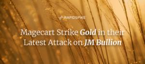 Magecart Strike Gold in their Latest Attack on JM Bullion