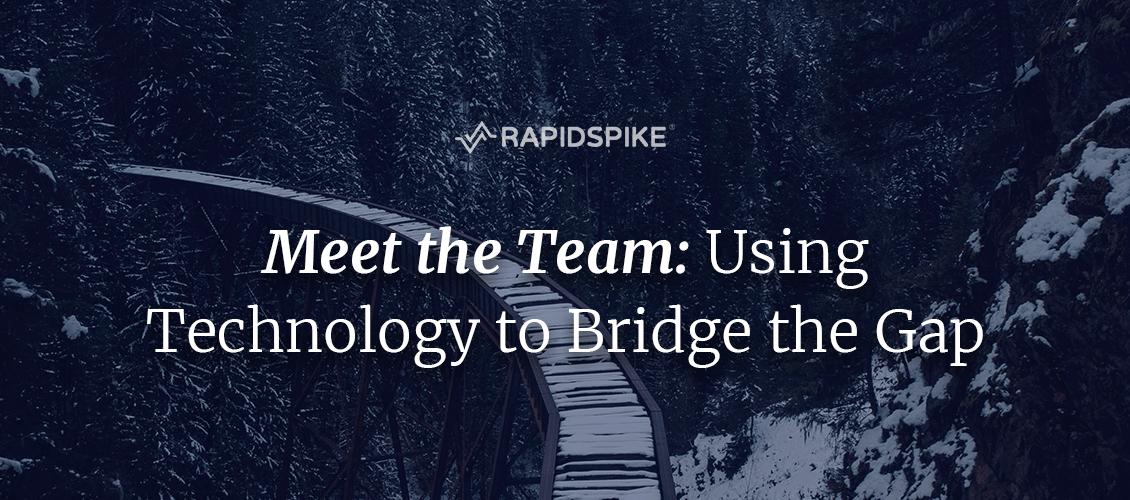 Meet the Team - Using Technology to Bridge the Gap